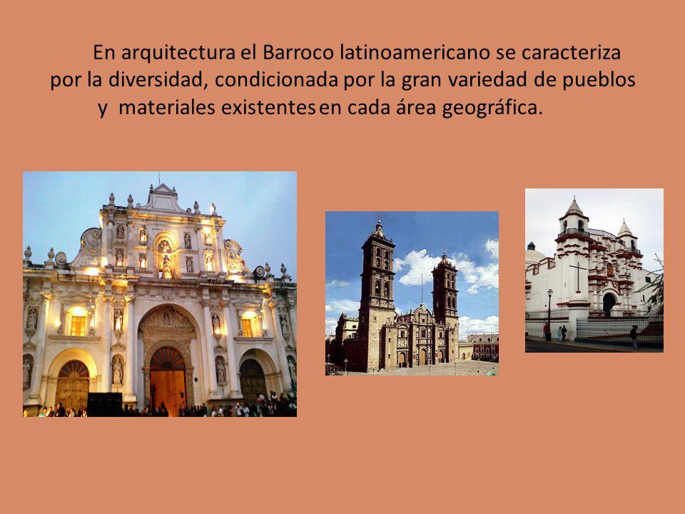 En arquitectura el Barroco latinoamericano se caracteriza por la diversidad, condicionada por la gran variedad de pueblos y materiales existentes en cada área geográfica.