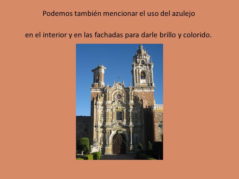 Podemos también mencionar el uso del azulejo en el interior y en las fachadas para darle brillo y colorido.