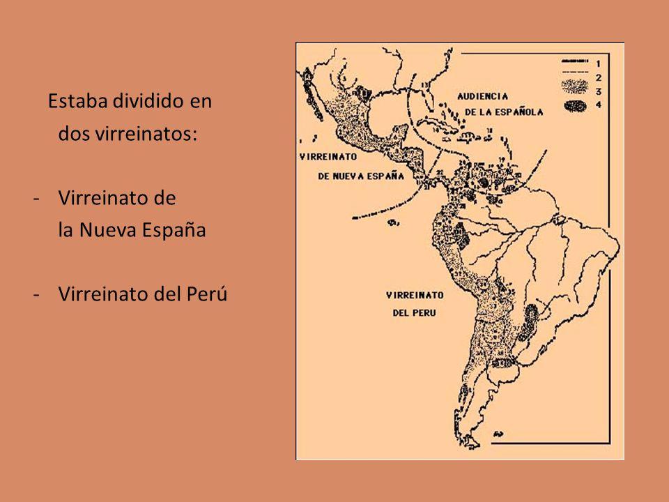 Estaba dividido en dos virreinatos: -Virreinato de la Nueva España -Virreinato del Perú