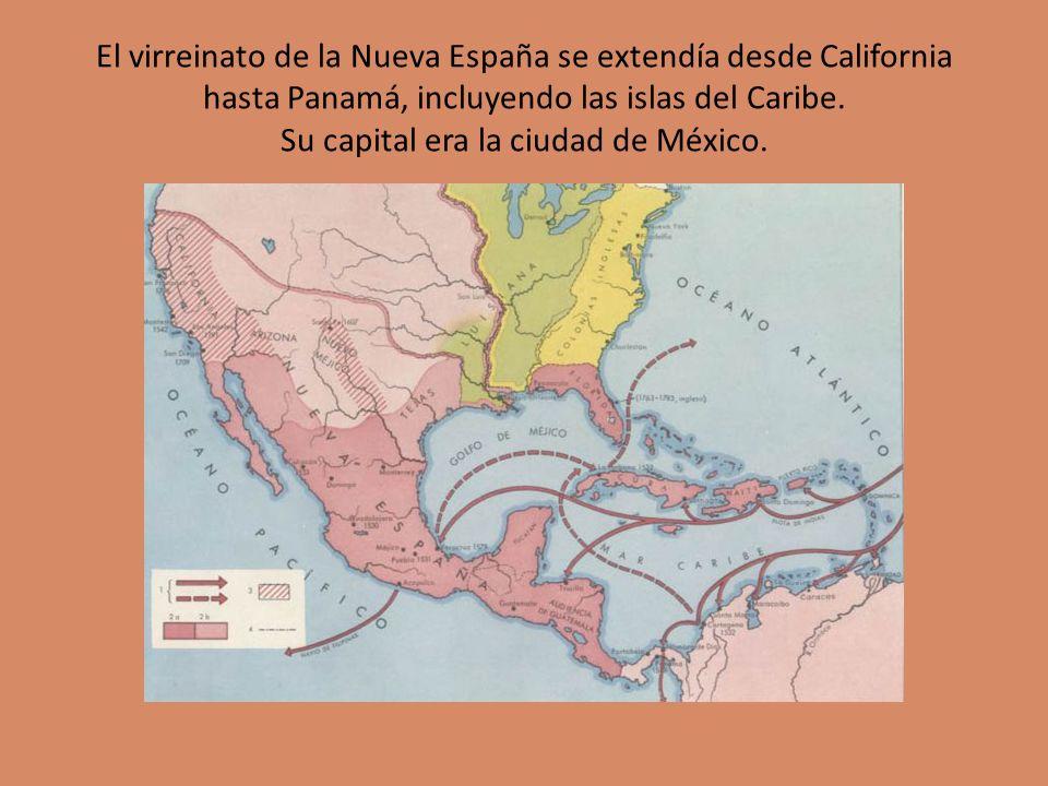 El virreinato de la Nueva España se extendía desde California hasta Panamá, incluyendo las islas del Caribe.
