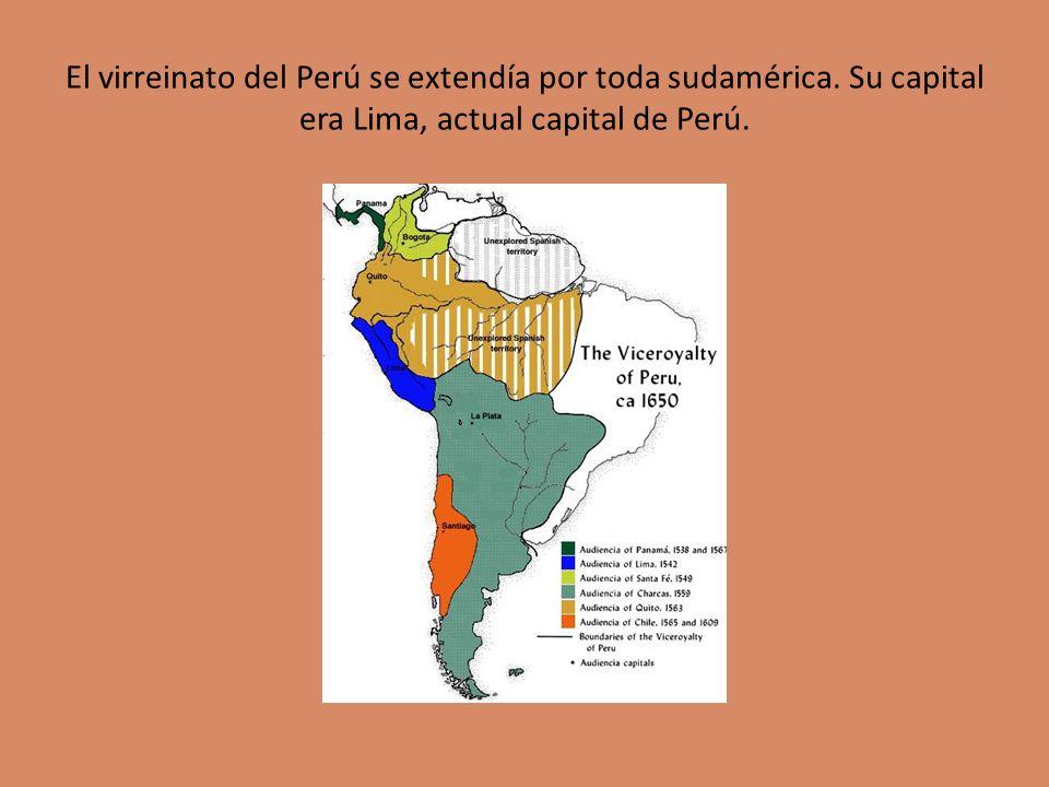 El virreinato del Perú se extendía por toda sudamérica.