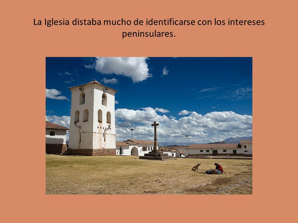 La Iglesia distaba mucho de identificarse con los intereses peninsulares.