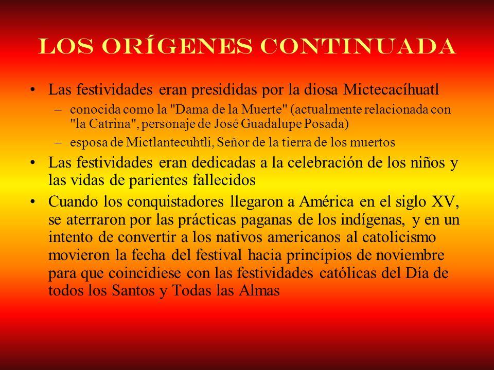 Los orígenes continuada Las festividades eran presididas por la diosa Mictecacíhuatl –conocida como la