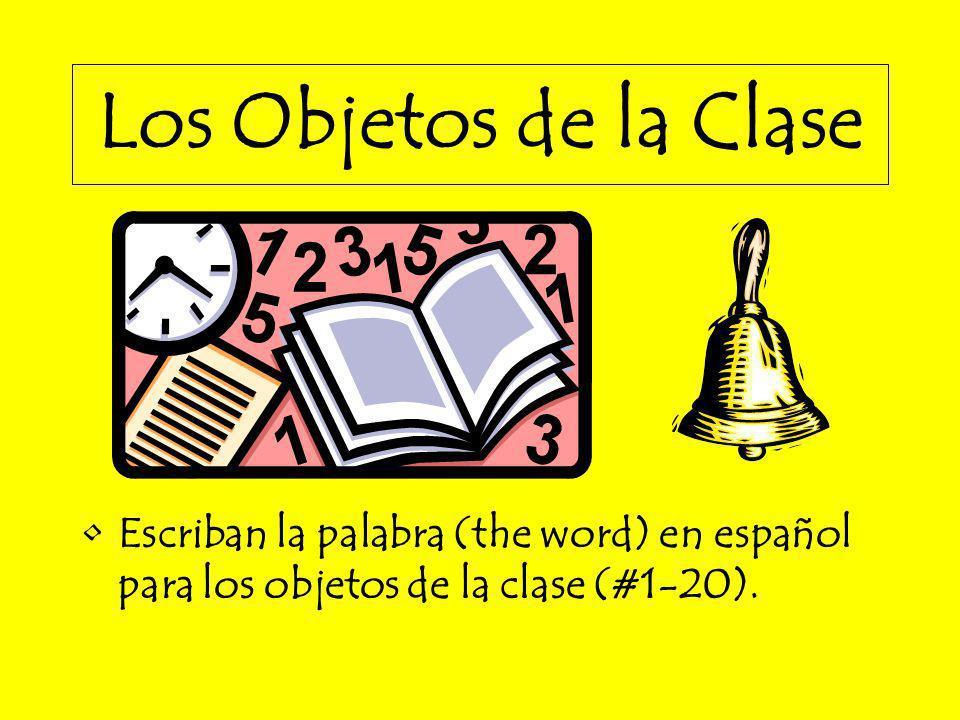 Los Objetos de la Clase Escriban la palabra (the word) en español para los objetos de la clase (#1-20).
