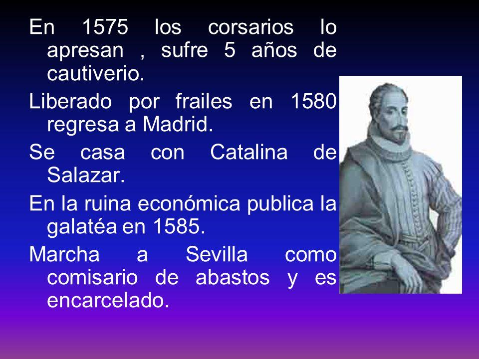 En 1575 los corsarios lo apresan, sufre 5 años de cautiverio. Liberado por frailes en 1580 regresa a Madrid. Se casa con Catalina de Salazar. En la ru