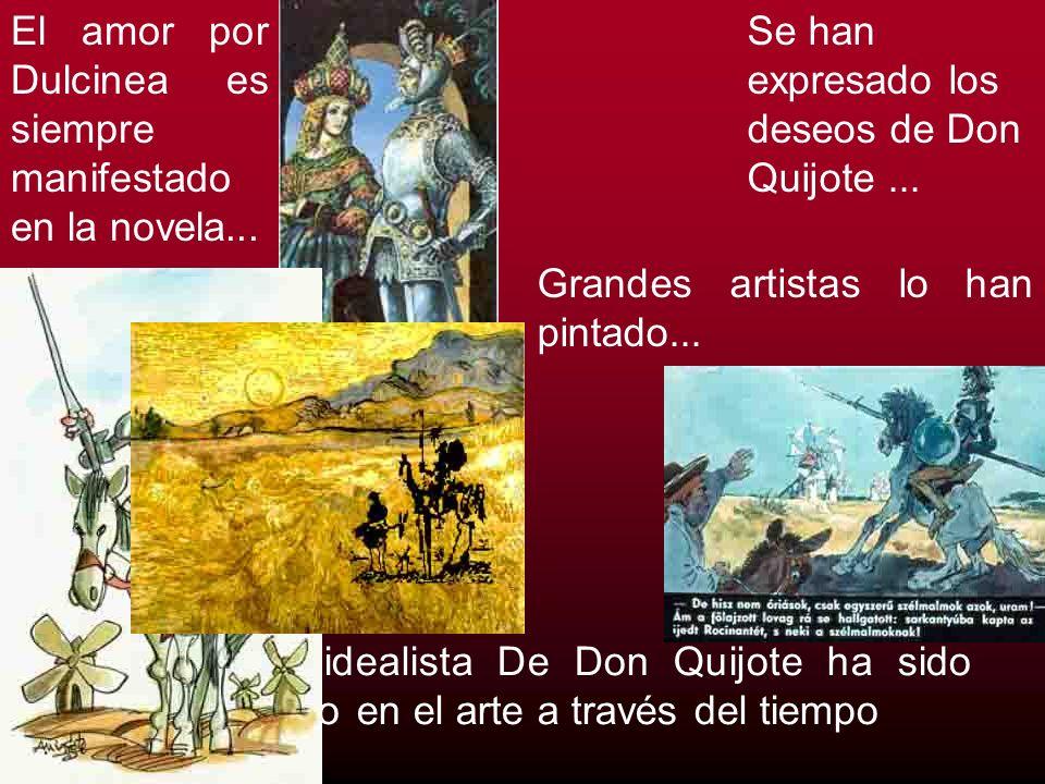 El espíritu idealista De Don Quijote ha sido representado en el arte a través del tiempo El amor por Dulcinea es siempre manifestado en la novela... S