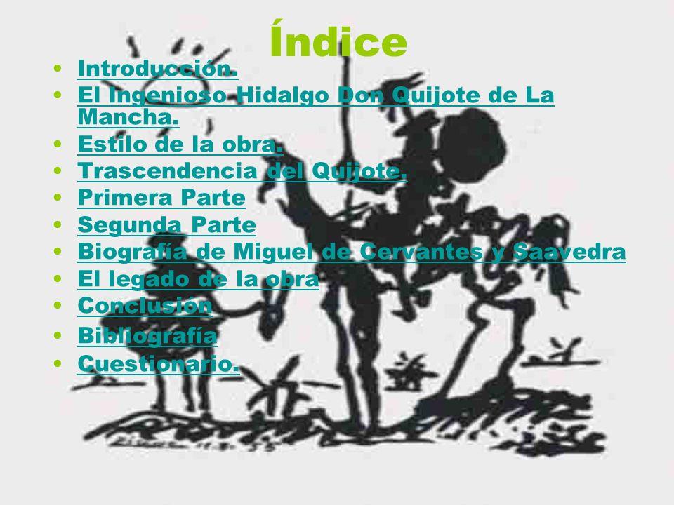 Índice Introducción. El Ingenioso Hidalgo Don Quijote de La Mancha.El Ingenioso Hidalgo Don Quijote de La Mancha. Estilo de la obra. Trascendencia del