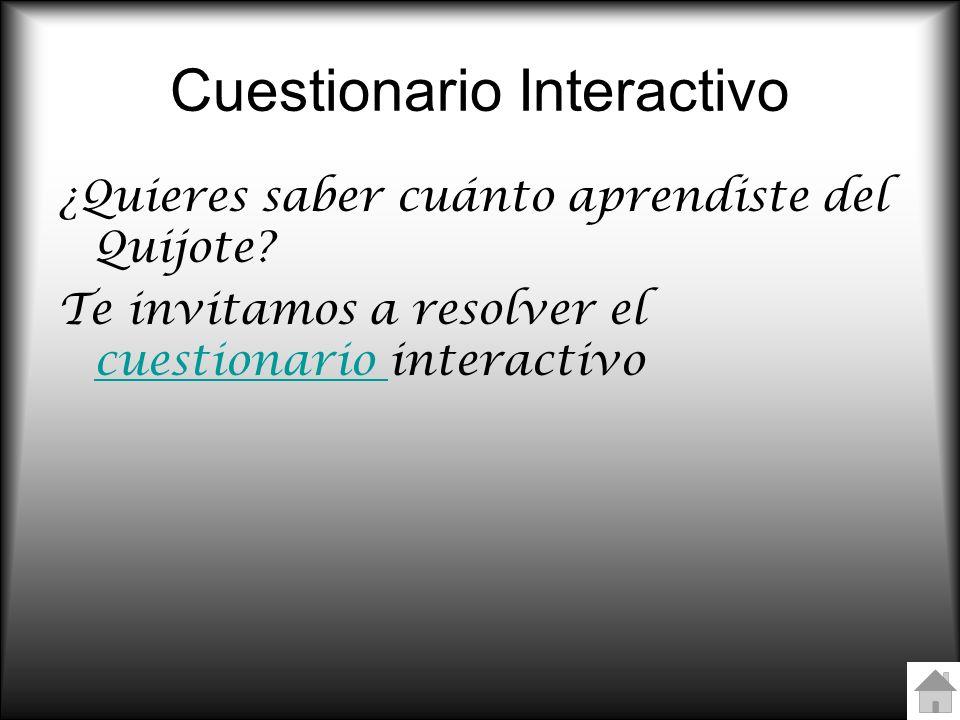 Cuestionario Interactivo ¿Quieres saber cuánto aprendiste del Quijote? Te invitamos a resolver el cuestionario interactivo cuestionario