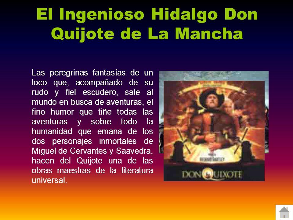 El Ingenioso Hidalgo Don Quijote de La Mancha Las peregrinas fantasías de un loco que, acompañado de su rudo y fiel escudero, sale al mundo en busca d