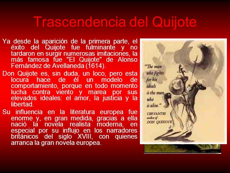 Trascendencia del Quijote Ya desde la aparición de la primera parte, el éxito del Quijote fue fulminante y no tardaron en surgir numerosas imitaciones