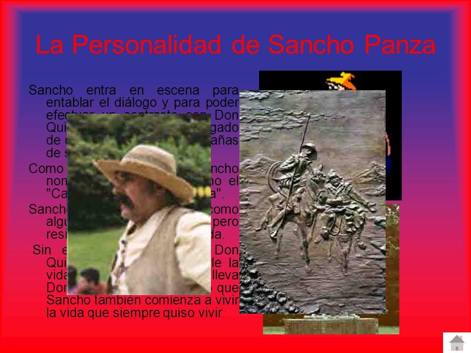 La Personalidad de Sancho Panza Sancho entra en escena para entablar el diálogo y para poder efectuar un contraste con Don Quijote. Sancho es el encar