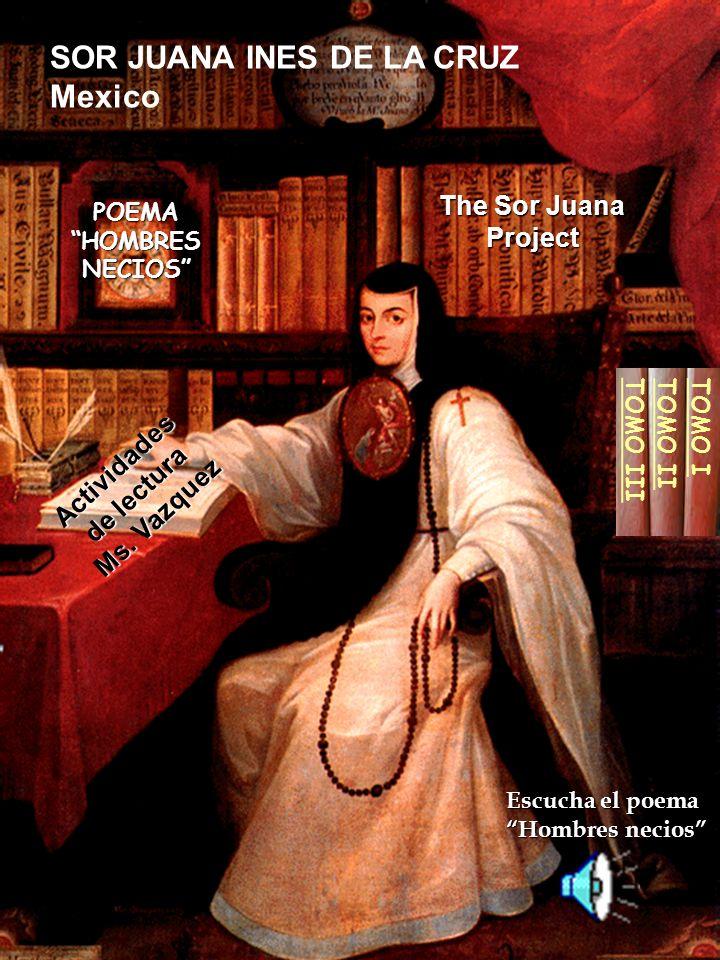 SOR JUANA INES DE LA CRUZ Mexico TOMO IITOMO I TOMO III Actividades de lectura de lectura Ms. Vazquez Ms. Vazquez The Sor Juana The Sor Juana Project