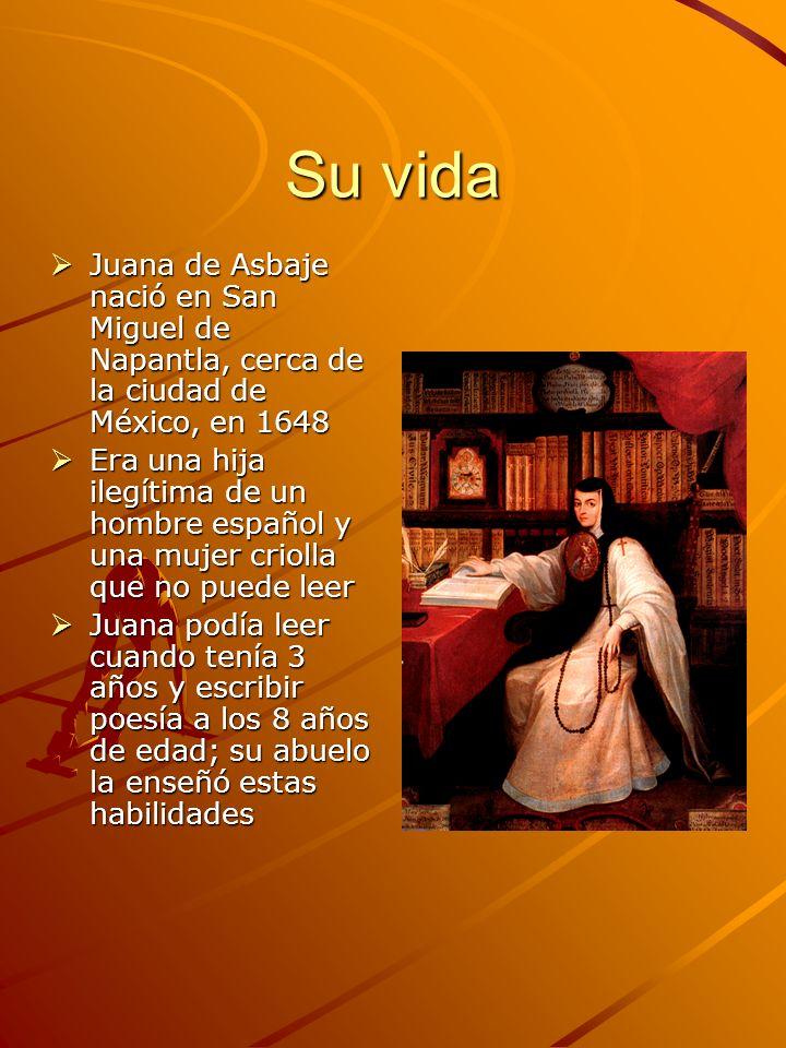 Su vida Ella era famosa por su habilidades intelectuales, y siempre tenía una curiosidad para información Ella era famosa por su habilidades intelectuales, y siempre tenía una curiosidad para información Pues era una mujer, no podía entrar la Universidad de México; entonces ella se disfrazó de un hombre para asistirla Pues era una mujer, no podía entrar la Universidad de México; entonces ella se disfrazó de un hombre para asistirla Ella entró a un convento en 1669 Ella entró a un convento en 1669 La Iglesia no le permitía a estudiar cosas seculares mientras que estaban una monja, y por eso ella desechó su búsqueda de conocimientos La Iglesia no le permitía a estudiar cosas seculares mientras que estaban una monja, y por eso ella desechó su búsqueda de conocimientos Ella murió en 1695 Ella murió en 1695