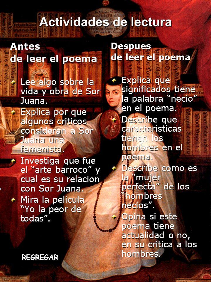 Actividades de lectura Antes de leer el poema Lee algo sobre la vida y obra de Sor Juana. Explica por que algunos criticos consideran a Sor Juana una