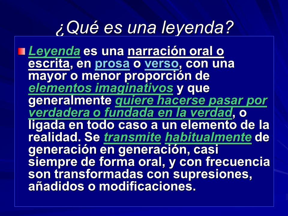 ¿Qué es una leyenda? Leyenda es una narración oral o escrita, en prosa o verso, con una mayor o menor proporción de elementos imaginativos y que gener