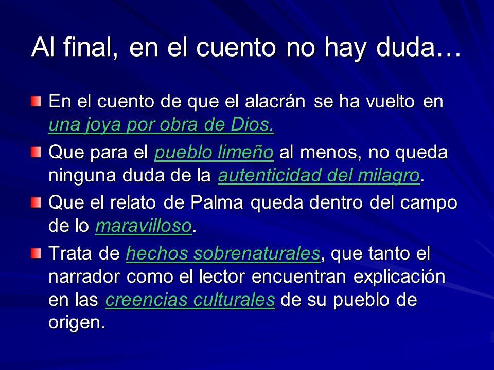 Al final, en el cuento no hay duda… En el cuento de que el alacrán se ha vuelto en una joya por obra de Dios. Que para el pueblo limeño al menos, no q