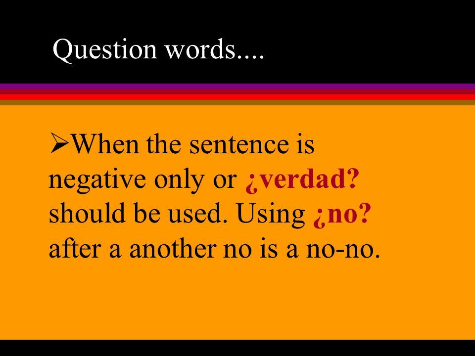 Question words....¿Cuándo?/¿Cuánto. ¿Cuándo. or ¿Cuánto.
