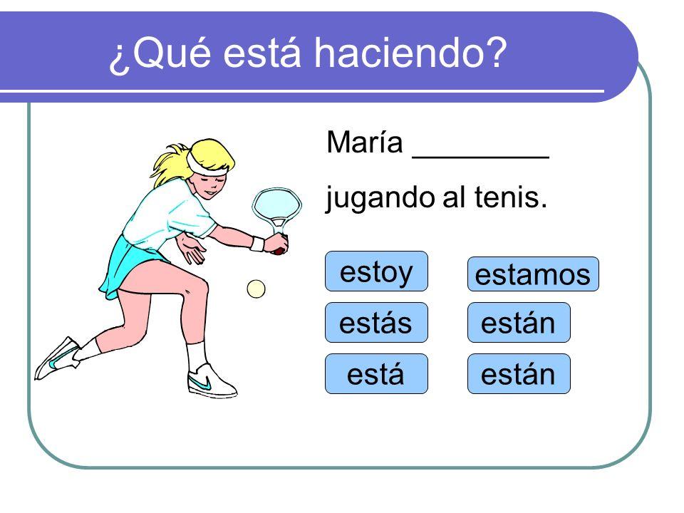 ¿Qué está haciendo? estoy estás está estamos están María ________ jugando al tenis.