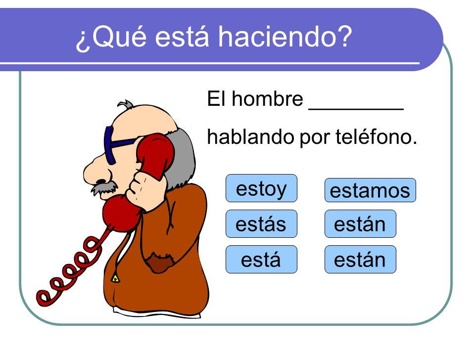 ¿Qué está haciendo? estoy estás está estamos están Mi secretaria ________ hablando por teléfono.
