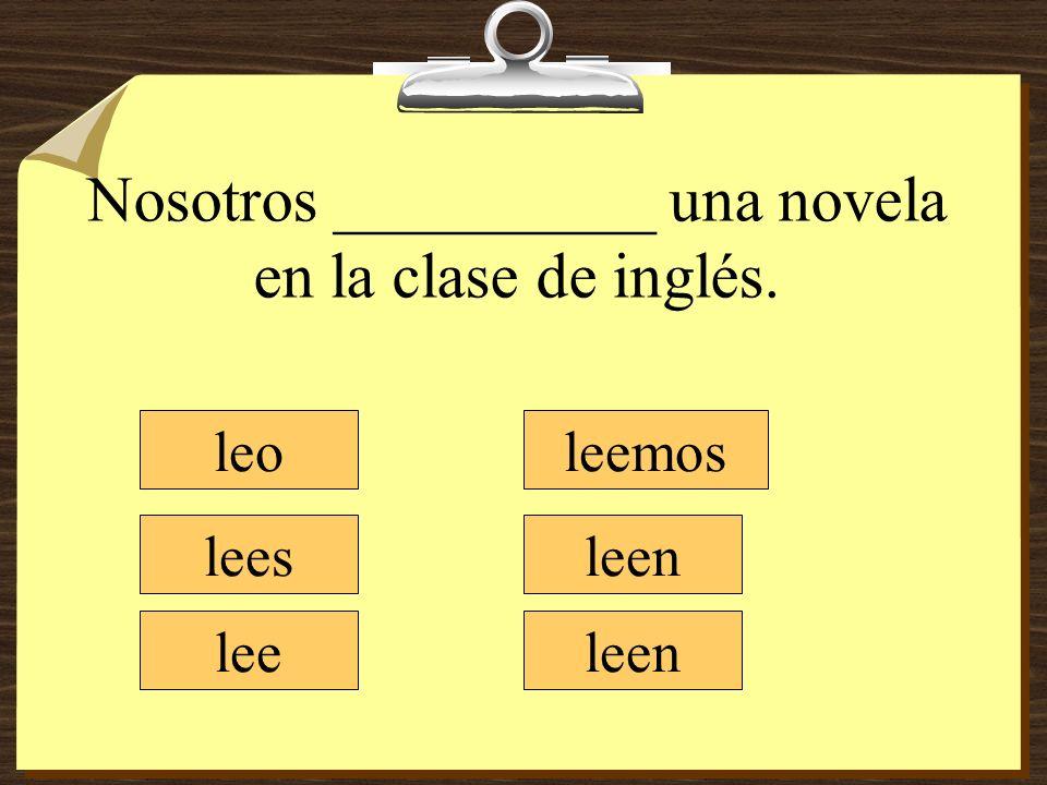 Nosotros __________ una novela en la clase de inglés. leo lees lee leemos leen