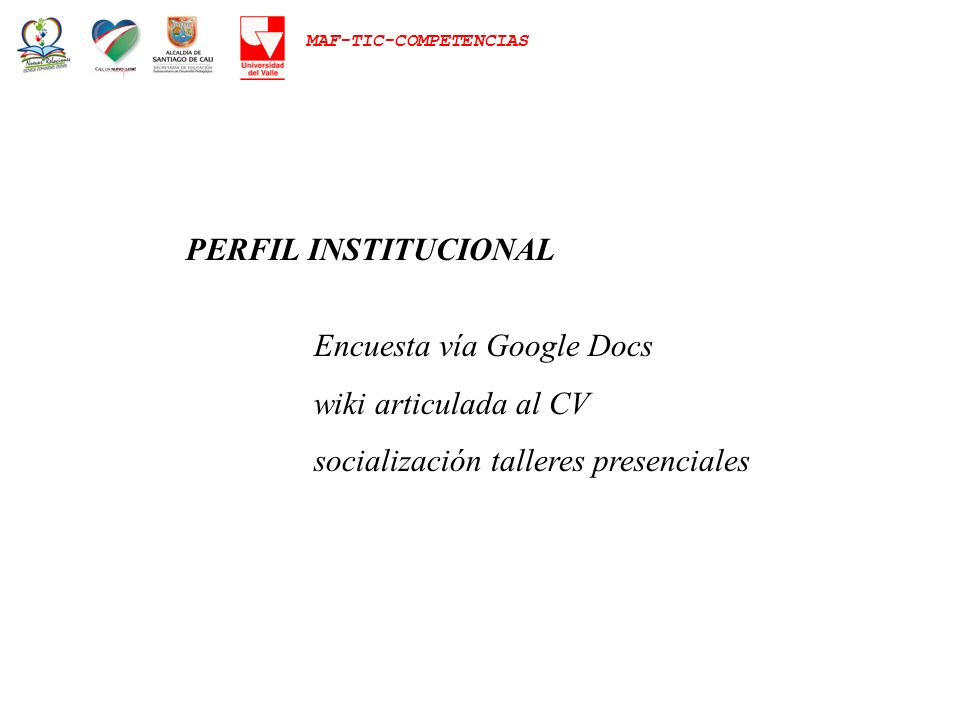 MAF-TIC-COMPETENCIAS PERFIL INSTITUCIONAL Encuesta vía Google Docs wiki articulada al CV socialización talleres presenciales