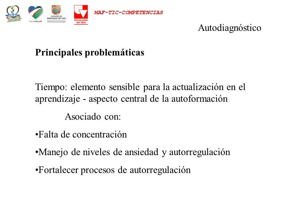 MAF-TIC-COMPETENCIAS Autodiagnóstico Principales problemáticas Tiempo: elemento sensible para la actualización en el aprendizaje - aspecto central de