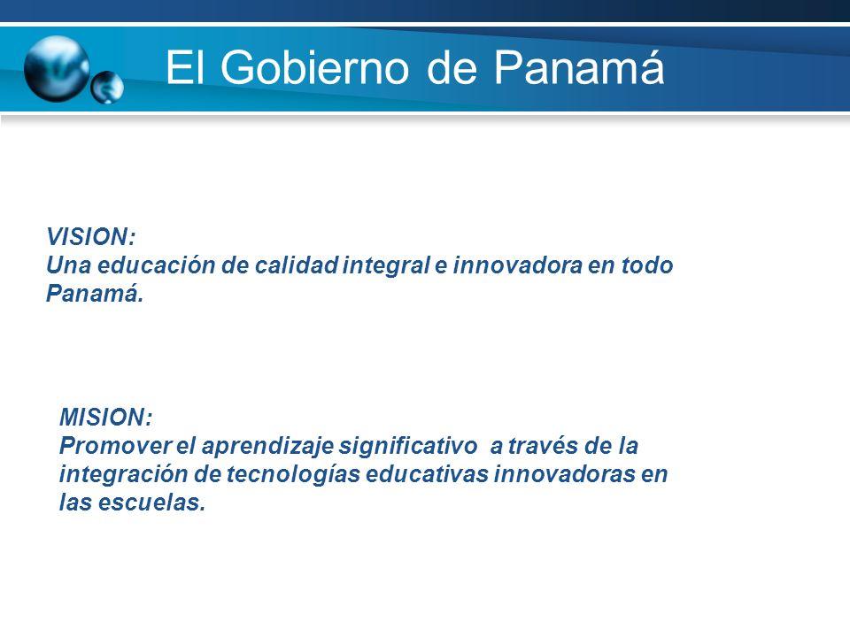 El Gobierno de Panamá VISION: Una educación de calidad integral e innovadora en todo Panamá.