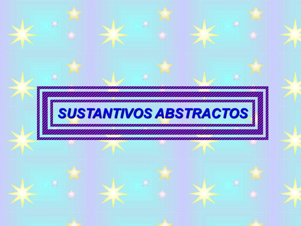 SUSTANTIVOS ABSTRACTOS