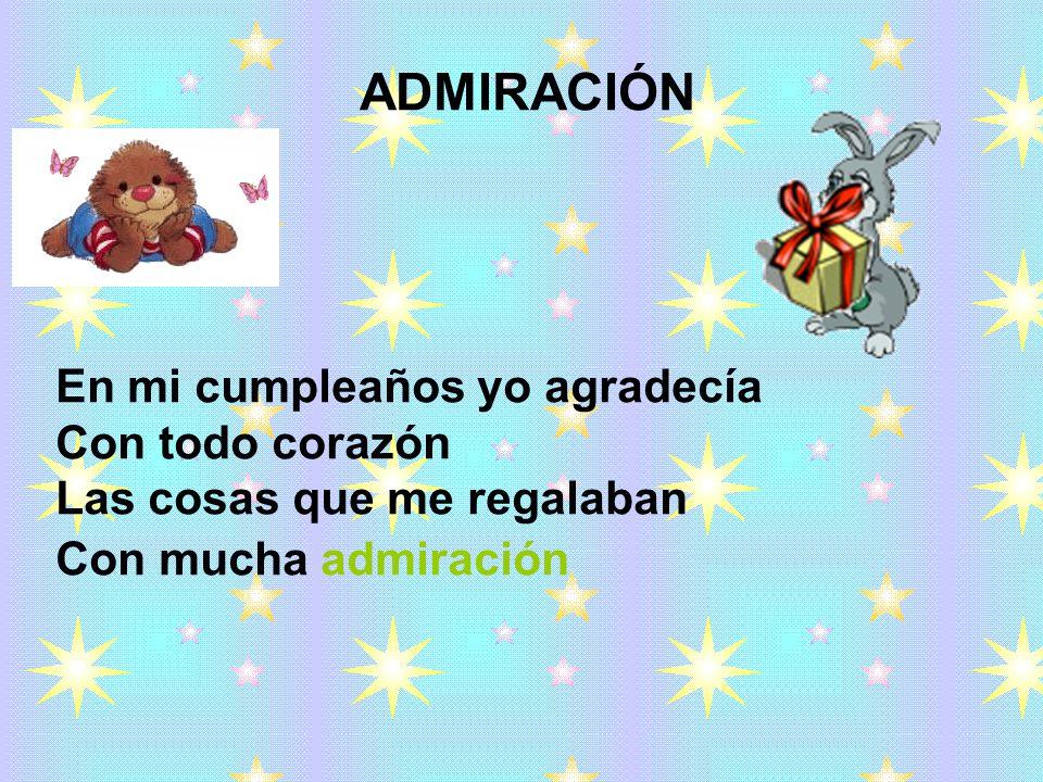 En mi cumpleaños yo agradecía Con todo corazón Las cosas que me regalaban Con mucha admiración ADMIRACIÓN