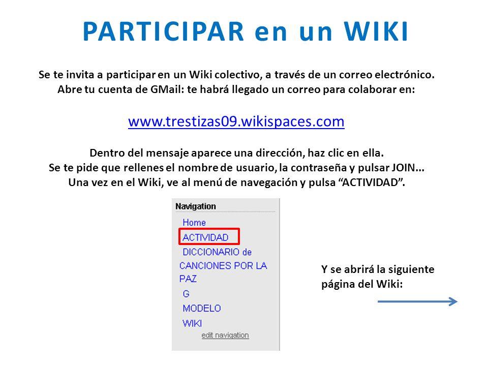 PARTICIPAR en un WIKI Se te invita a participar en un Wiki colectivo, a través de un correo electrónico. Abre tu cuenta de GMail: te habrá llegado un