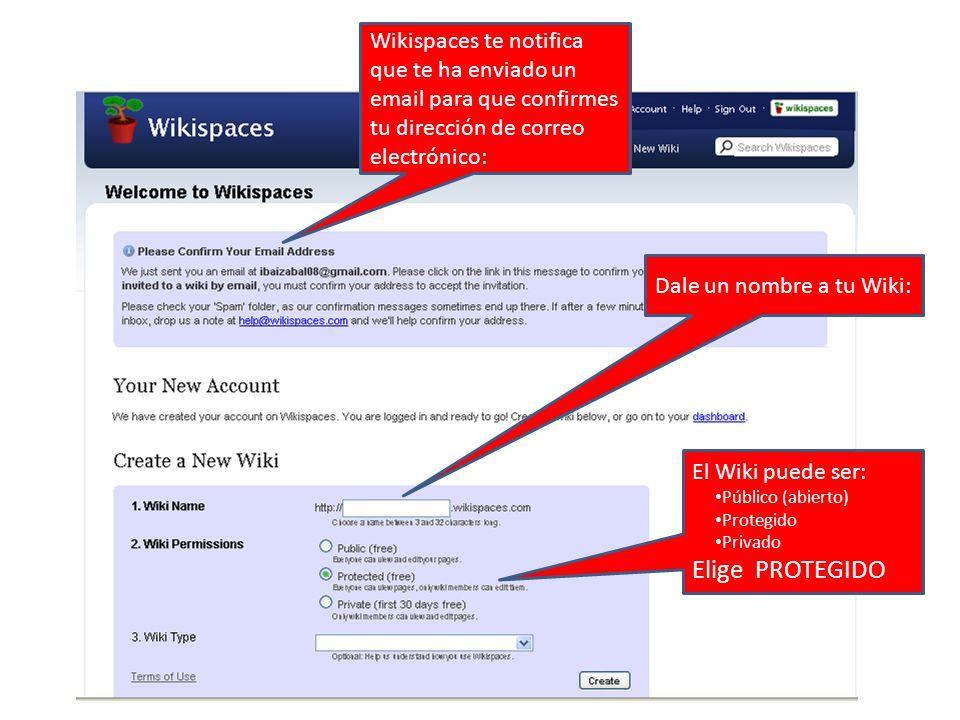 Wikispaces te notifica que te ha enviado un email para que confirmes tu dirección de correo electrónico: Dale un nombre a tu Wiki: El Wiki puede ser: