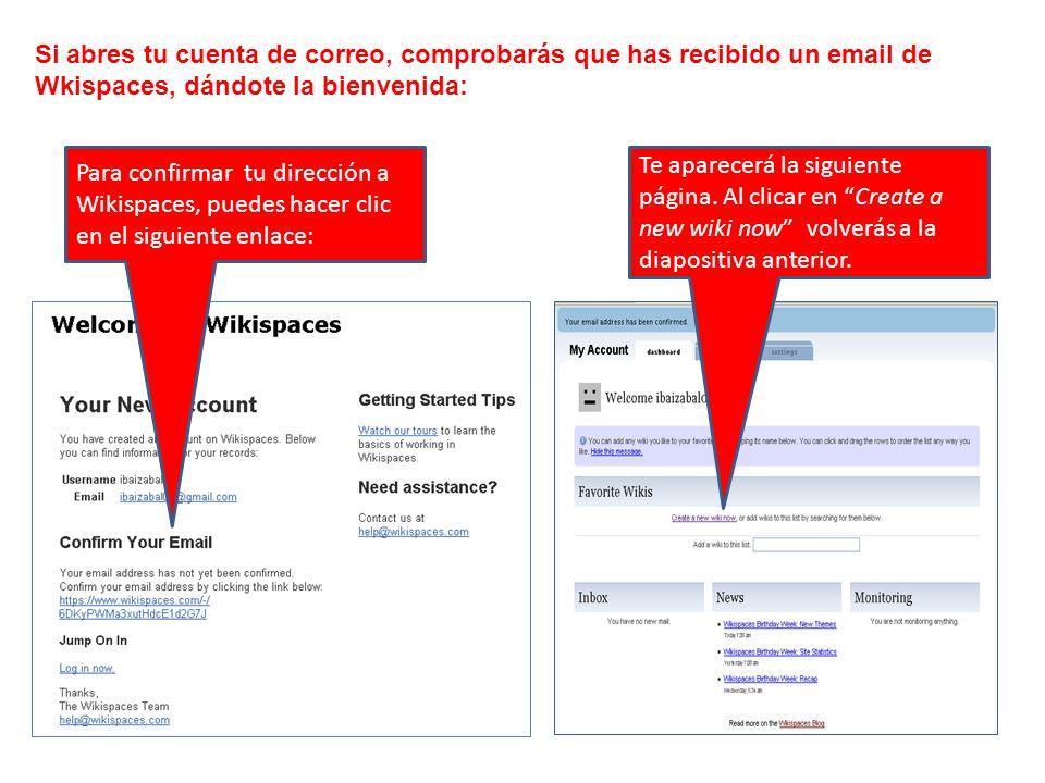 Si abres tu cuenta de correo, comprobarás que has recibido un email de Wkispaces, dándote la bienvenida: Para confirmar tu dirección a Wikispaces, pue