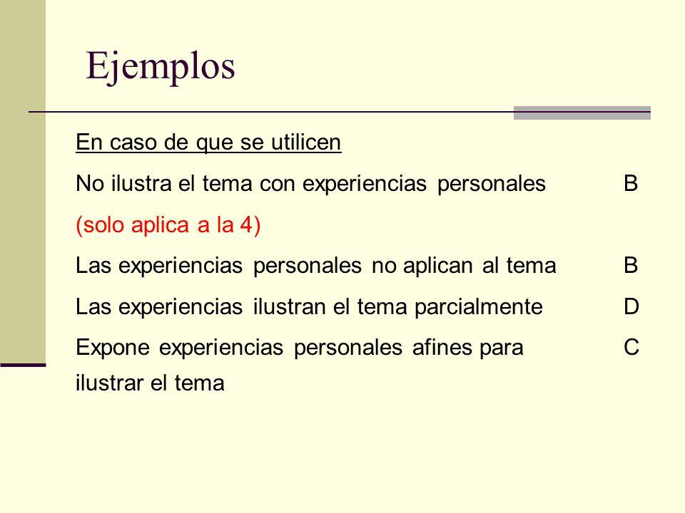 Ejemplos En caso de que se utilicen No ilustra el tema con experiencias personales B (solo aplica a la 4) Las experiencias personales no aplican al te