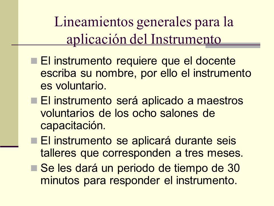 Lineamientos generales para la aplicación del Instrumento El instrumento requiere que el docente escriba su nombre, por ello el instrumento es volunta