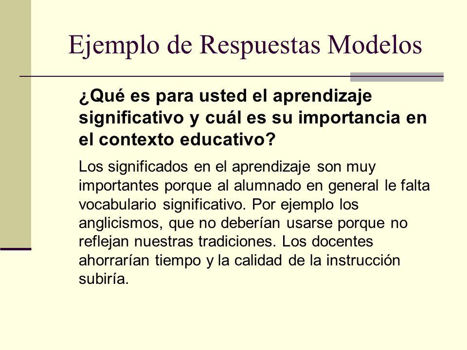 Ejemplo de Respuestas Modelos ¿Qué es para usted el aprendizaje significativo y cuál es su importancia en el contexto educativo? Los significados en e