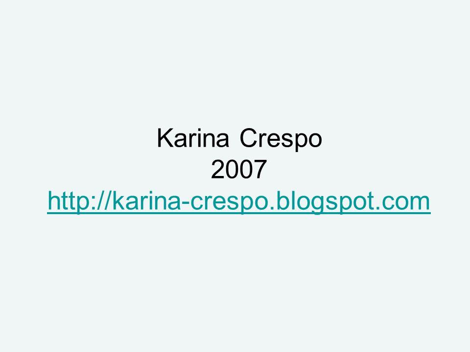 Karina Crespo 2007 http://karina-crespo.blogspot.com http://karina-crespo.blogspot.com