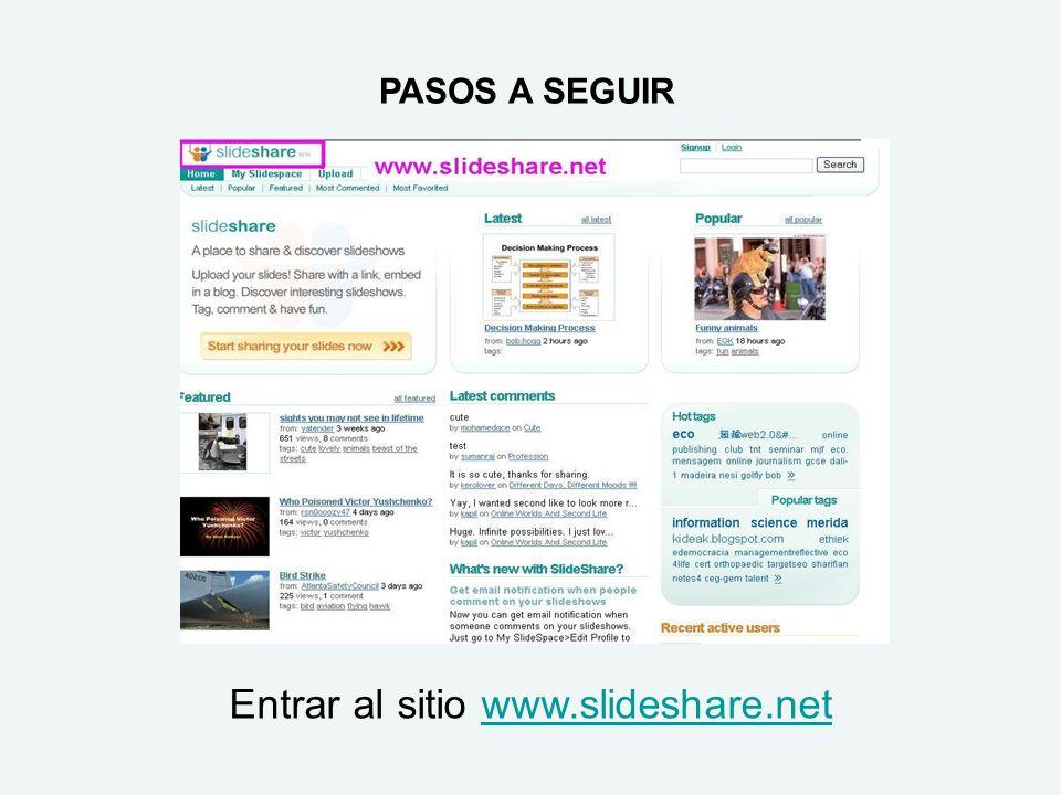 PASOS A SEGUIR Entrar al sitio www.slideshare.netwww.slideshare.net