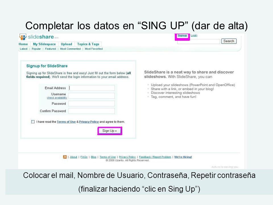 Completar los datos en SING UP (dar de alta) Colocar el mail, Nombre de Usuario, Contraseña, Repetir contraseña (finalizar haciendo clic en Sing Up)
