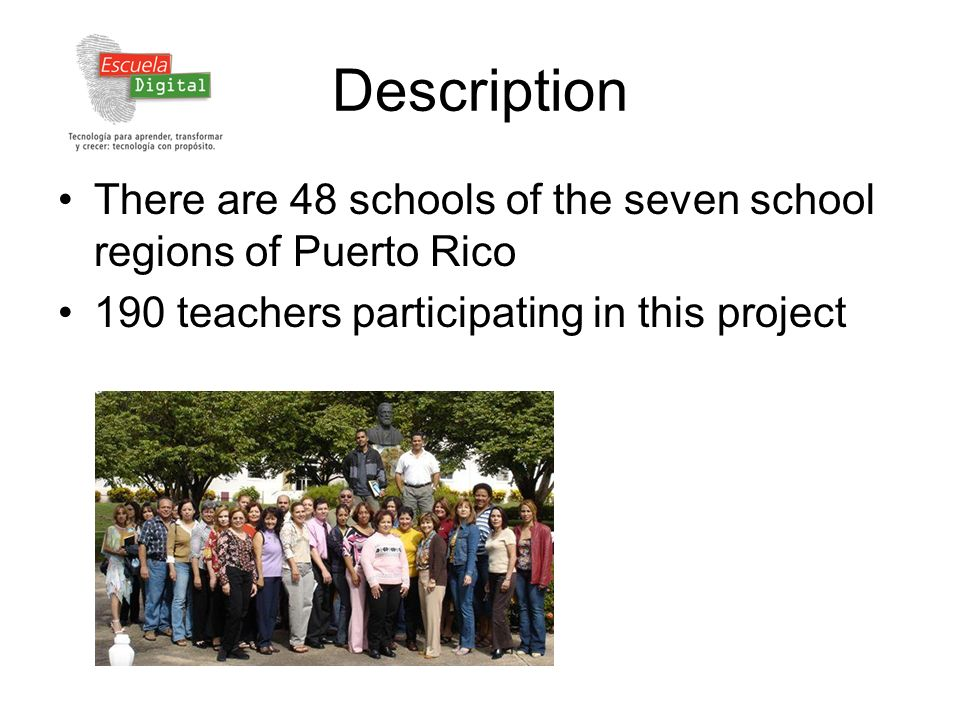 Description There are 48 schools of the seven school regions of Puerto Rico 190 teachers participating in this project