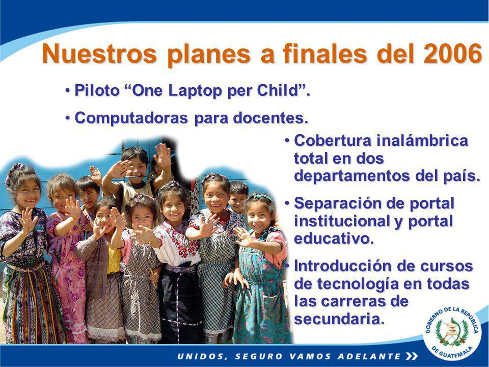 Nuestros planes a finales del 2006 Piloto One Laptop per Child.Piloto One Laptop per Child.