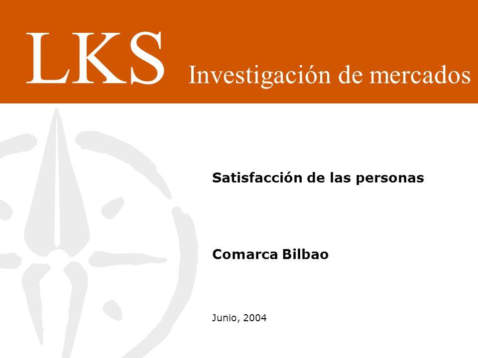 Satisfacción de las personas Comarca Bilbao Junio, 2004 LKS Investigación de mercados