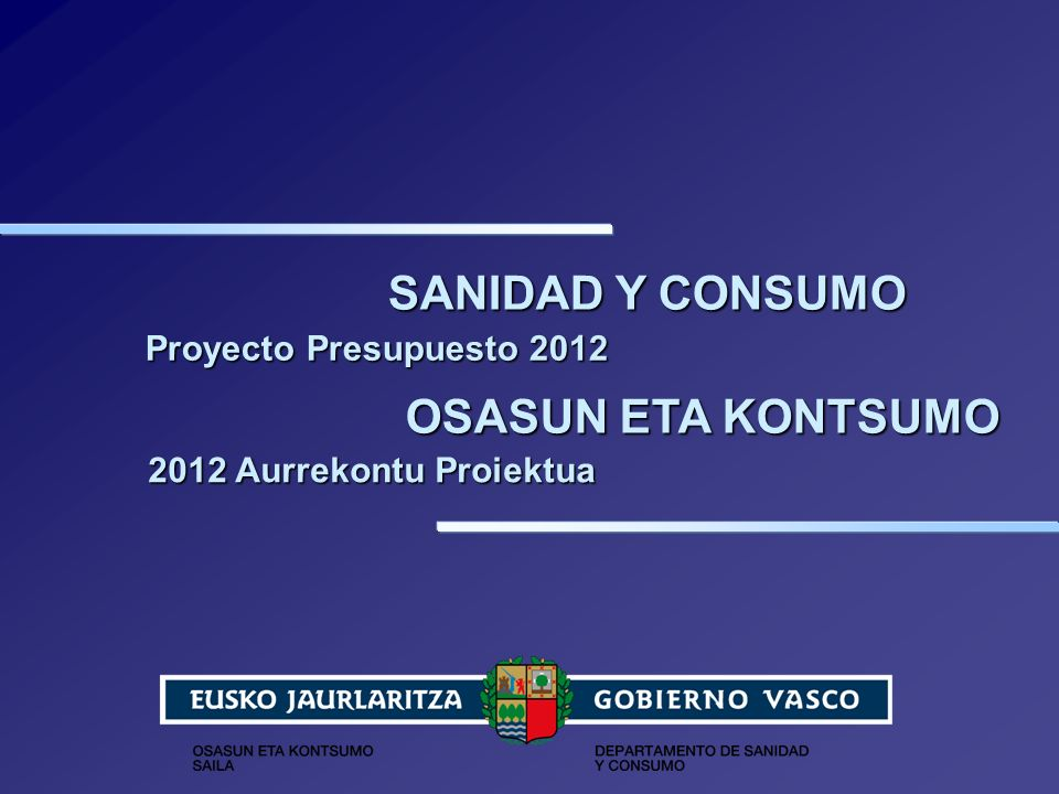 SANIDAD Y CONSUMO OSASUN ETA KONTSUMO Proyecto Presupuesto 2012 2012 Aurrekontu Proiektua