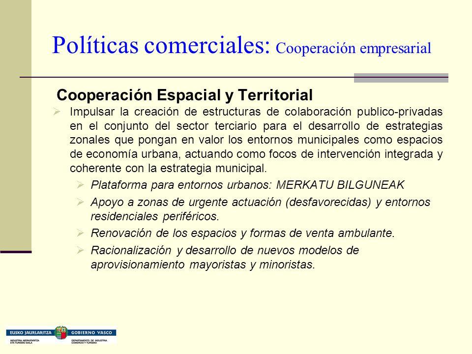 Políticas comerciales: Cooperación empresarial Cooperación Espacial y Territorial Impulsar la creación de estructuras de colaboración publico-privadas en el conjunto del sector terciario para el desarrollo de estrategias zonales que pongan en valor los entornos municipales como espacios de economía urbana, actuando como focos de intervención integrada y coherente con la estrategia municipal.