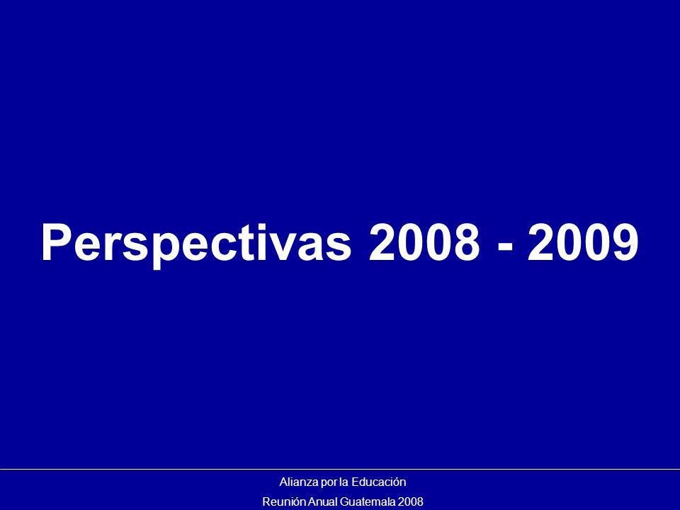 Perspectivas 2008 - 2009 Alianza por la Educación Reunión Anual Guatemala 2008