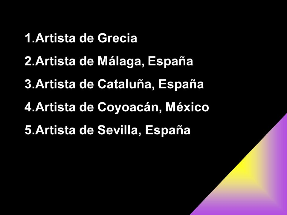 1.Artista de Grecia 2.Artista de Málaga, España 3.Artista de Cataluña, España 4.Artista de Coyoacán, México 5.Artista de Sevilla, España