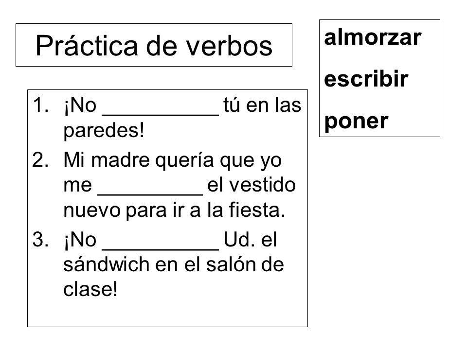 Práctica de verbos 4.¡No te _________ las sandalias hoy.