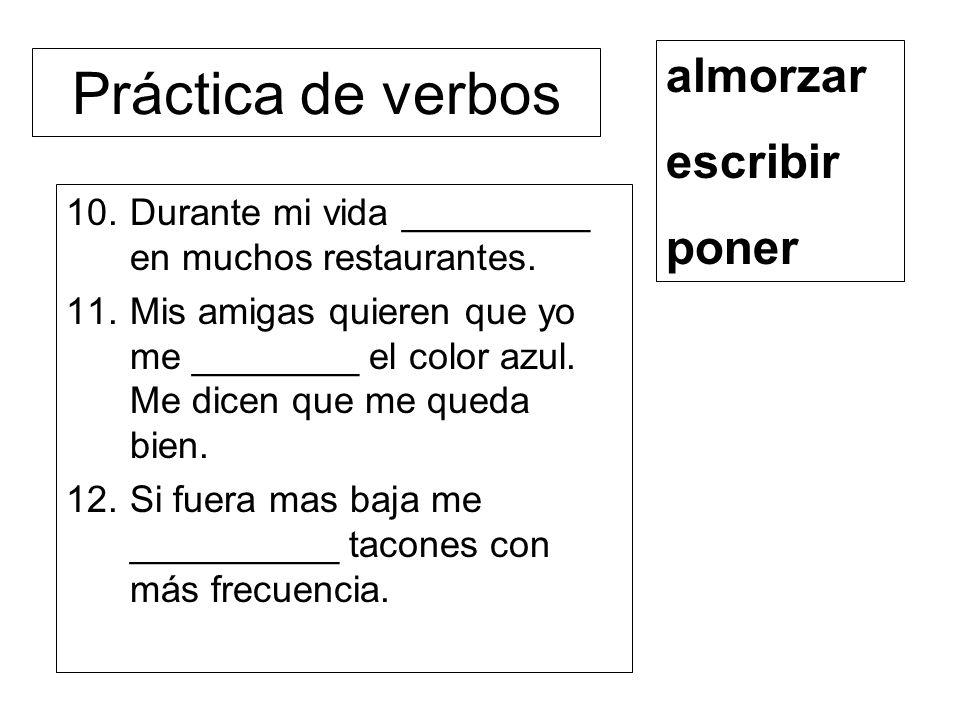 Práctica de verbos 10.Durante mi vida _________ en muchos restaurantes. 11.Mis amigas quieren que yo me ________ el color azul. Me dicen que me queda