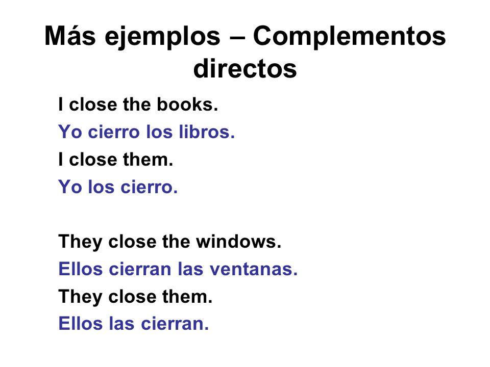 Más ejemplos – Complementos directos We understand the lesson.