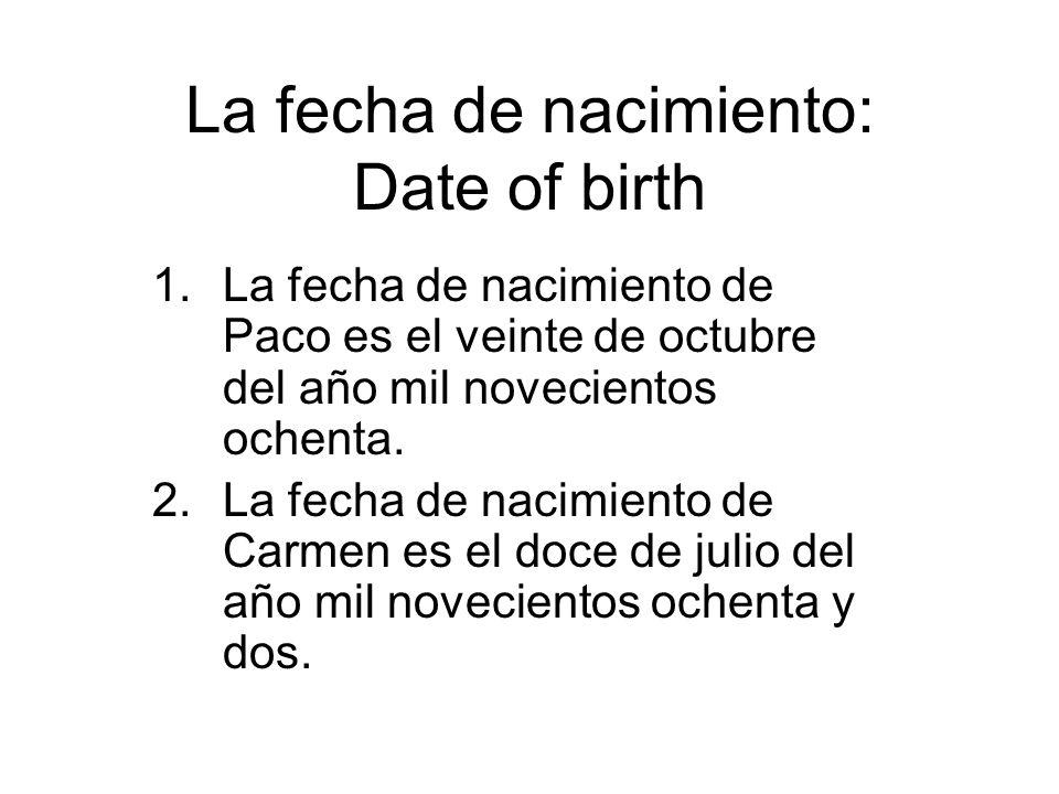 La fecha de nacimiento: Date of birth 1.La fecha de nacimiento de Paco es el veinte de octubre del año mil novecientos ochenta. 2.La fecha de nacimien