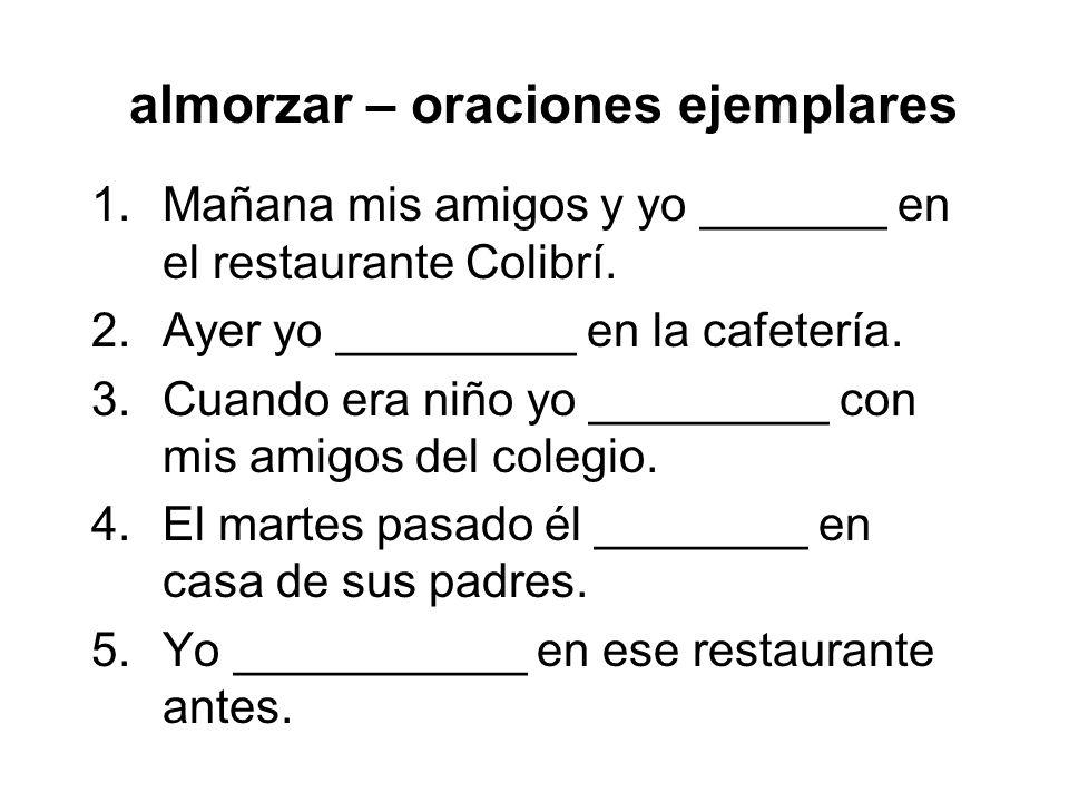 almorzar – oraciones ejemplares 6.Mis padres quieren que yo _________ en casa con ellos.